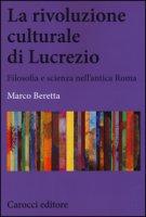 La rivoluzione culturale di Lucrezio. Filosofia e scienza nell'antica roma - Beretta Marco