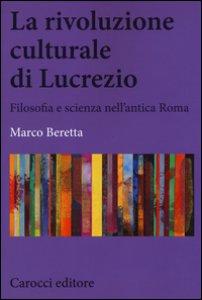 Copertina di 'La rivoluzione culturale di Lucrezio. Filosofia e scienza nell'antica roma'