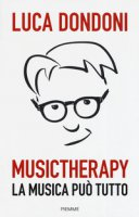 Musictherapy. La musica può tutto - Dondoni Luca