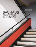 Bauhaus. Architettura a Dessau. Ediz. illustrata - Strob Florian, Meyer Thomas