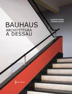 Copertina di 'Bauhaus. Architettura a Dessau. Ediz. illustrata'