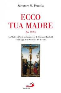 Copertina di 'Ecco tua madre. La Madre di Gesù nel magistero di Giovanni Paolo II e nell'oggi della Chiesa e del mondo'