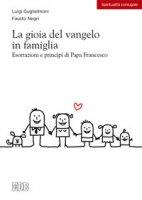 La gioia del vangelo in famiglia - Luigi Guglielmoni, Fausto Negri