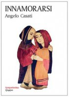 Innamorarsi - Angelo Casati