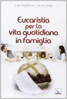 Eucaristia per la vita quotidiana in famiglia - Negri Fausto, Guglielmoni Luigi