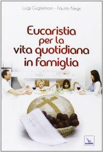 Copertina di 'Eucaristia per la vita quotidiana in famiglia'