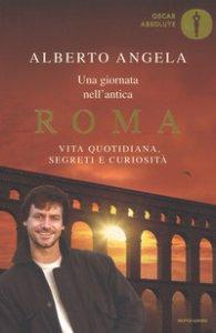 Copertina di 'Una giornata nell'antica Roma. Vita quotidiana, segreti e curiosità'
