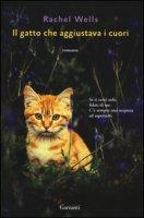 Il gatto che aggiustava i cuori - Wells Rachel