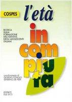 L' età incompiuta. Ricerca sulla formazione dell'identità negli adolescenti italiani - Cospes, De Pieri Severino, De Pieri Severino