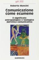 Comunicazione come ecumene. Il significato antropologico e teologico dell'etica comunicativa (gdt 202) - Mancini Roberto