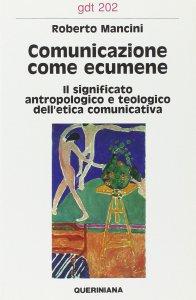 Copertina di 'Comunicazione come ecumene. Il significato antropologico e teologico dell'etica comunicativa (gdt 202)'