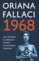 1968. Dal Vietnam al Messico. Diario di un anno cruciale - Fallaci Oriana