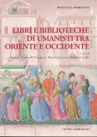Libri e biblioteche di umanisti tra Oriente e Occidente.
