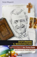 Disturbare il manovratore. Politica e chiesa in don Tonino Bello - Magarelli Sergio