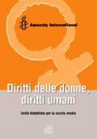 Diritti delle donne, diritti umani. Unità didattiche per la scuola media - Amnesty International