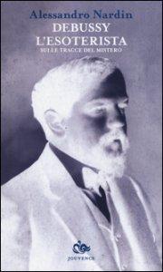 Copertina di 'Debussy l'esoterista. Sulle tracce del mistero'