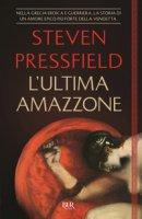 L' ultima amazzone - Pressfield Steven
