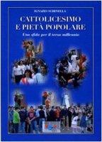 Cattolicesimo e piet� popolare. Una sfida per il terzo millennio - Schinella Ignazio