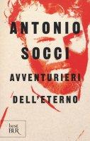 Avventurieri dell'eterno - Antonio Socci