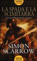 La spada e la scimitarra - Scarrow Simon