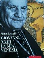 Giovanni XXIII. La mia Venezia - Marco Roncalli