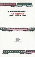La vicevita. Treni e viaggi in treno - Magrelli Valerio