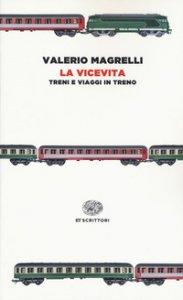 Copertina di 'La vicevita. Treni e viaggi in treno'