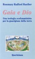 Gaia e Dio. Una teologia ecofemminista per la guarigione della terra - Ruether Rosemary
