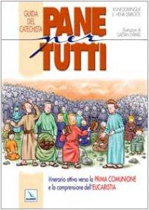 Copertina di 'Pane per tutti. Itinerario attivo verso la Prima Comunione e la comprensione dell'Eucarestia. Guida del catechista'