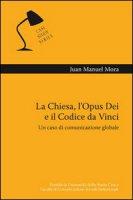 Chiesa, l'Opus Dei e il Codice da Vinci. Un caso di comunicazione globale (La) - Juan M. Mora