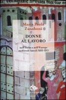 Donne al lavoro nell'Italia e nell'Europa medievali (secoli XIII-XV) - Zanoboni Maria Paola