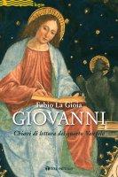 Giovanni. Chiavi di lettura del quarto Vangelo - Fabio La Gioia