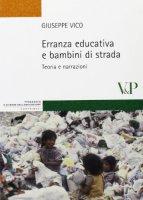 Erranza educativa e bambini di strada. Teoria e narrazioni - Giuseppe Vico