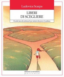 Copertina di 'Liberi di scegliere. 52 scelte (una alla settimana!)'