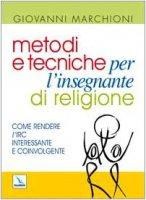 Metodi e tecniche per l'insegnante di religione - Marchioni Giovanni