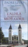 L' aldilà nei messaggi di Medjugorje. La Regina della Pace chiama l'umanità alla salvezza - Livio Fanzaga