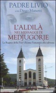 Copertina di 'L' aldilà nei messaggi di Medjugorje. La Regina della Pace chiama l'umanità alla salvezza'