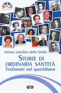 Copertina di 'Storie di ordinaria santità, testimoni del quotidiano'