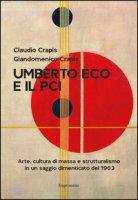 Umberto Eco e il Pci. Arte, cultura di massa e strutturalismo in un saggio dimenticato del 1963 - Crapis Claudio, Crapis Giandomenico