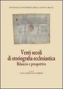 Copertina di 'Venti secoli di storiografia ecclesiastica. Bilancio e prospettive'