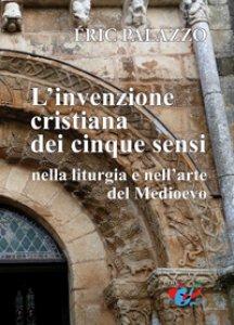 Copertina di 'L'Invenzione cristiana dei cinque sensi nella liturgia e nell'arte del Medioevo'