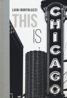 This is Chicago. Ediz. italiana - Bortoluzzi Luigi