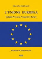 L' Unione Europea. Origini, presente, prospettive future - Paruolo Silvana