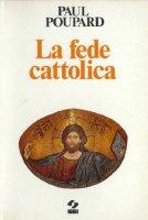La fede cattolica - Paul Poupard