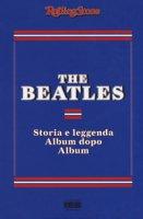 The Beatles. Storia e leggenda album dopo album