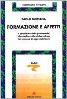 Formazione e affetti. Il contributo della psicoanalisi allo studio e alla elaborazione dei processi di apprendimento - Mottana Paolo