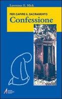 Confessione. Per capire il sacramento - Mick Lawrence E.