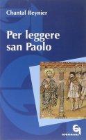 Per leggere san Paolo - Chantal Reynier