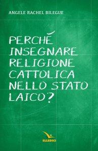 Copertina di 'Perché insegnare religione cattolica nello Stato laico?'
