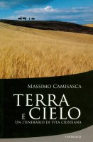 Terra e cielo. Un itinerario di vita cristiana - Camisasca Massimo